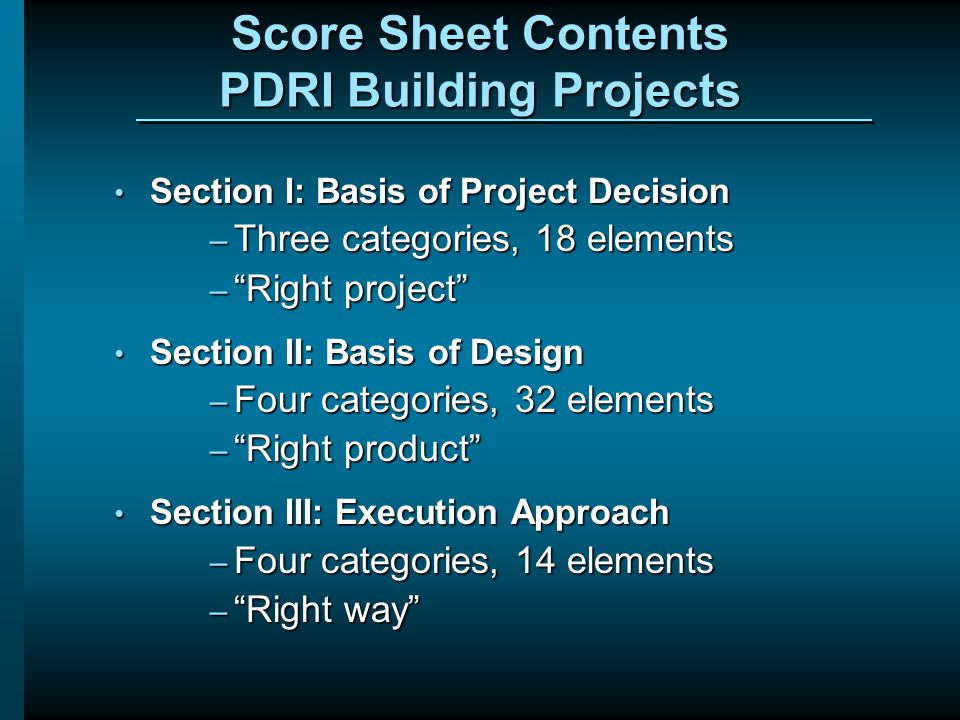 Score Sheet Contents PDRI Building Projects Section I: Basis of Project Decision Section I: Basis of Project Decision – Three categories, 18 elements