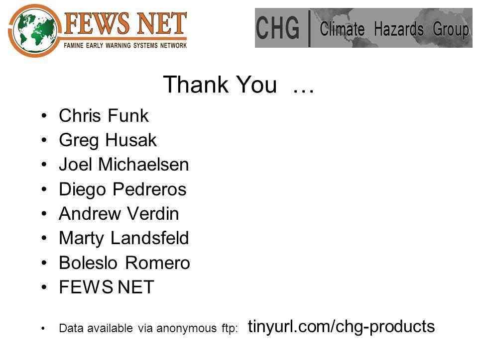 Thank You … Chris Funk Greg Husak Joel Michaelsen Diego Pedreros Andrew Verdin Marty Landsfeld Boleslo Romero FEWS NET Data available via anonymous ftp: tinyurl.com/chg-products