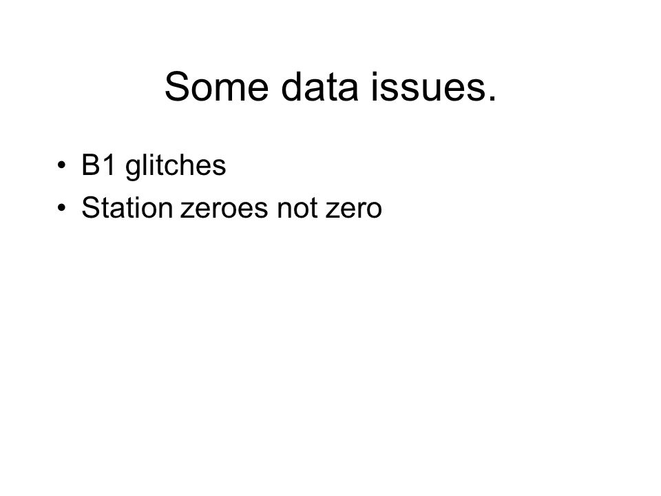 Some data issues. B1 glitches Station zeroes not zero