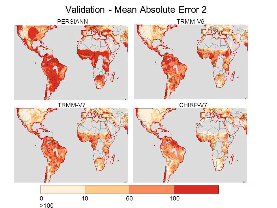 Validation - Mean Absolute Error 2 0 40 60 100 >100 PERSIANN TRMM-V6 TRMM-V7 CHIRP-V7