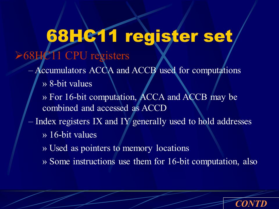  68HC11 CPU registers – Accumulators ACCA and ACCB used for computations » 8-bit values » For 16-bit computation, ACCA and ACCB may be combined and a