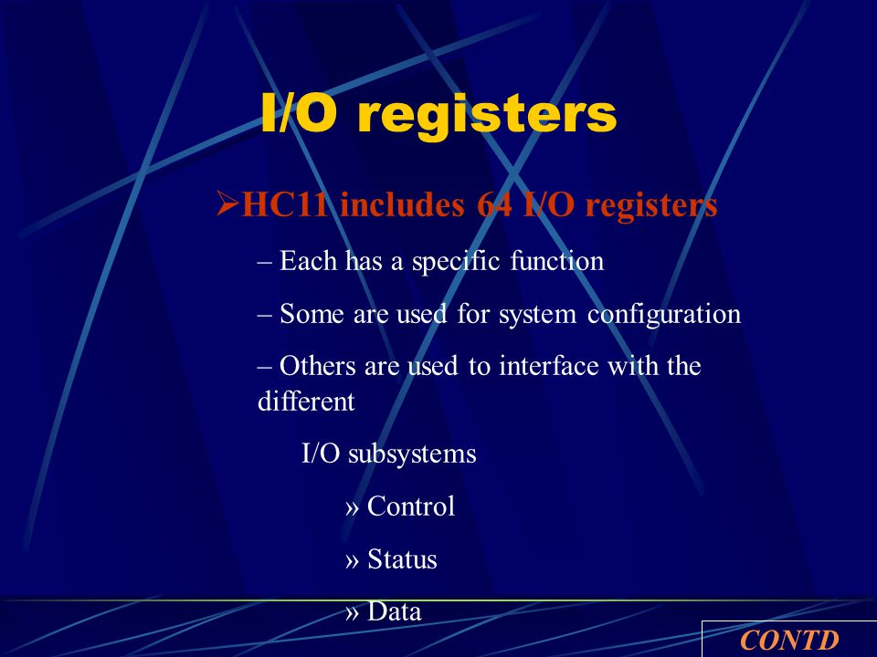 I/O registers  HC11 includes 64 I/O registers – Each has a specific function – Some are used for system configuration – Others are used to interface