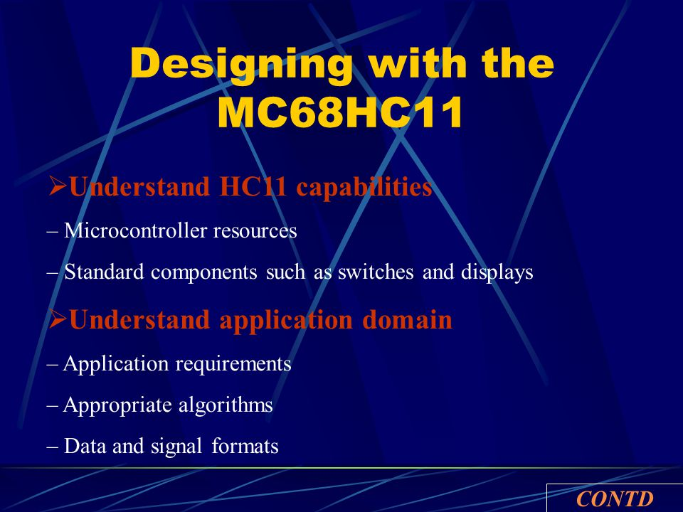 Designing with the MC68HC11  Understand HC11 capabilities – Microcontroller resources – Standard components such as switches and displays  Understan