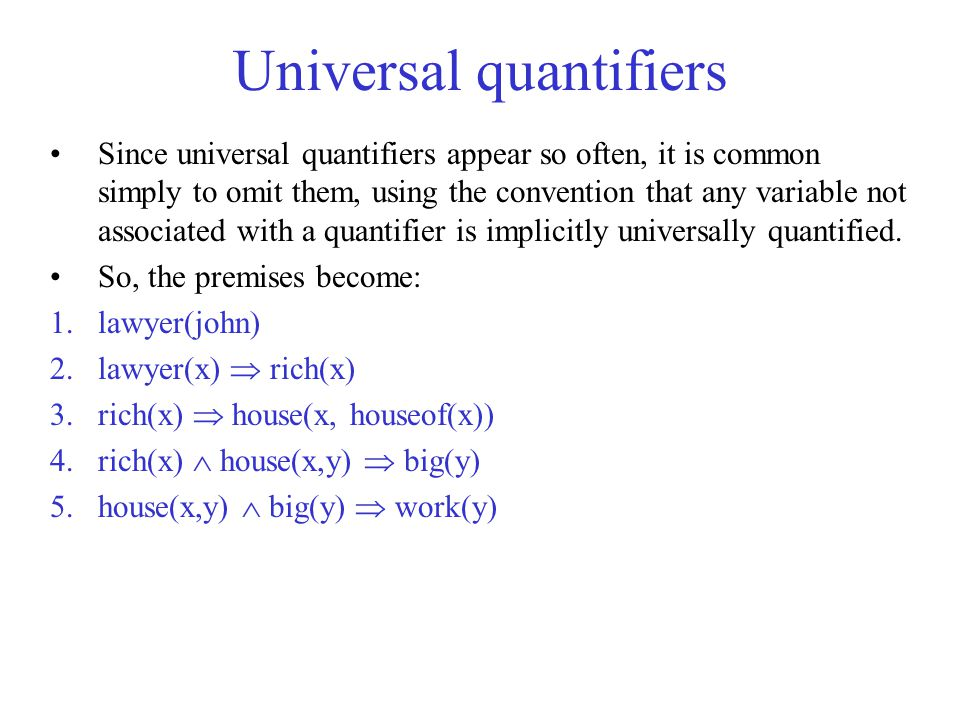 Universal quantifiers Since universal quantifiers appear so often, it is common simply to omit them, using the convention that any variable not associ