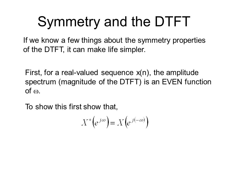 Symmetry and the DTFT If we know a few things about the symmetry properties of the DTFT, it can make life simpler. First, for a real-valued sequence x