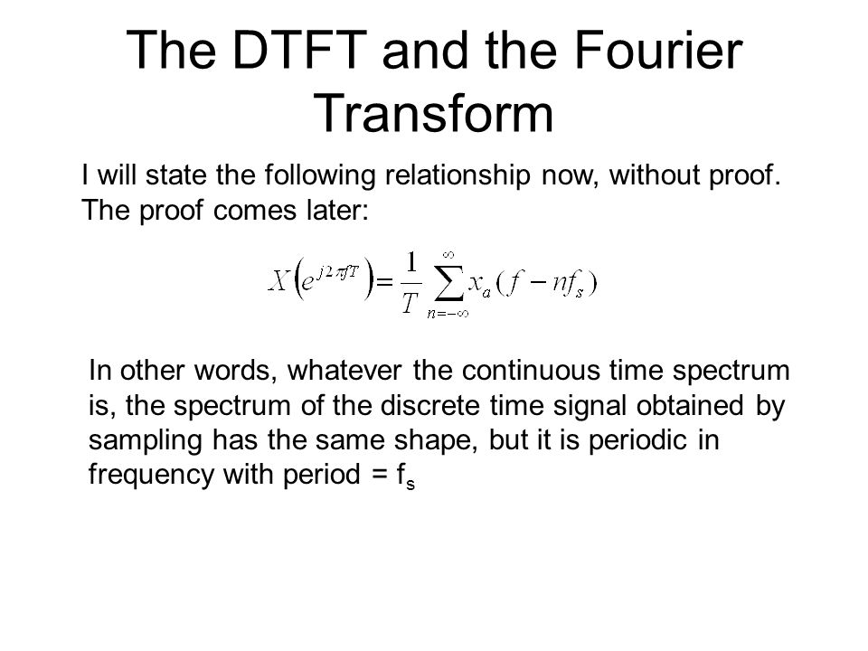 The DTFT and the Fourier Transform I will state the following relationship now, without proof. The proof comes later: In other words, whatever the con