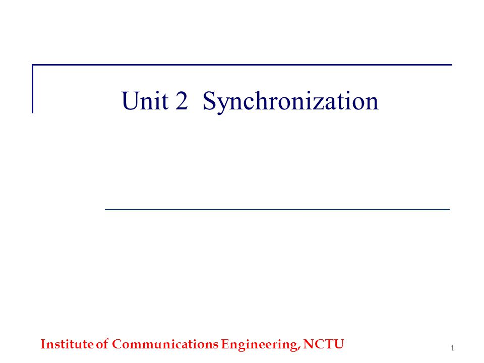Institute of Communications Engineering, NCTU 1 Unit 2 Synchronization
