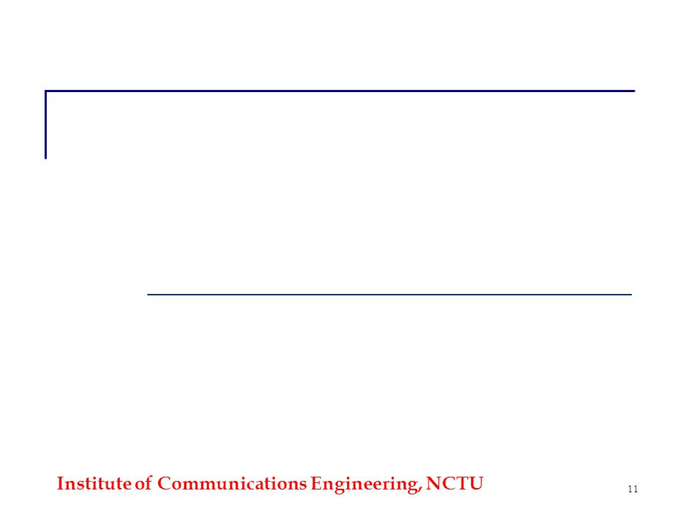 Institute of Communications Engineering, NCTU 11
