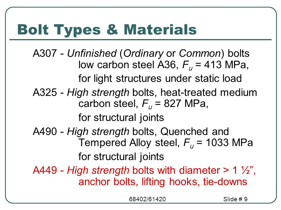68402/61420Slide # 50 Welded Connections Classification of welds According to type of weld According to weld position According to type of joint Butt, lap, tee, edge or corner According to the weld process SMAW, SAW Fillet weld Groove weld Flat, Horizontal, vertical or overhead weld