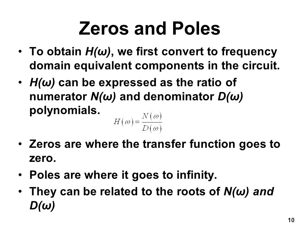 Zeros and Poles To obtain H(ω), we first convert to frequency domain equivalent components in the circuit.