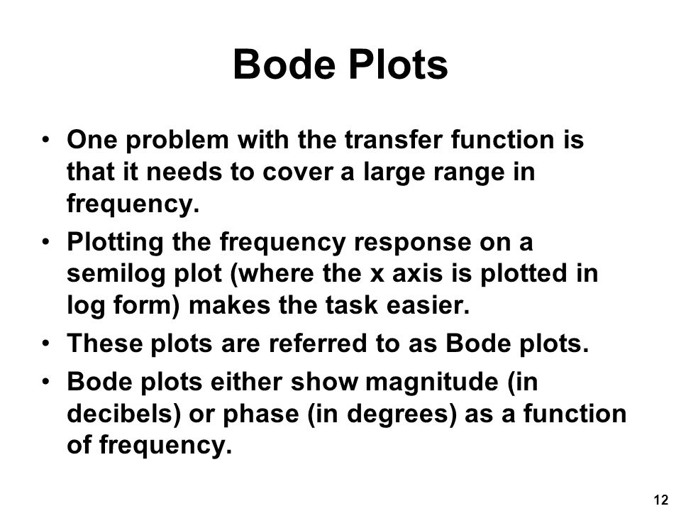 Bode Plots One problem with the transfer function is that it needs to cover a large range in frequency.
