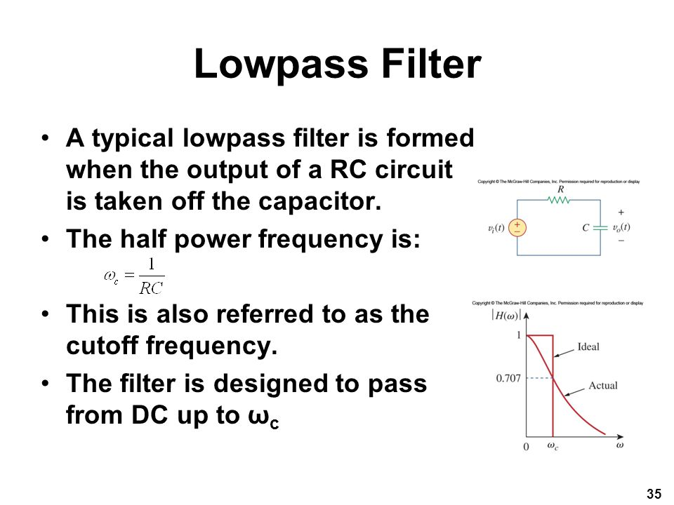 Lowpass Filter A typical lowpass filter is formed when the output of a RC circuit is taken off the capacitor.