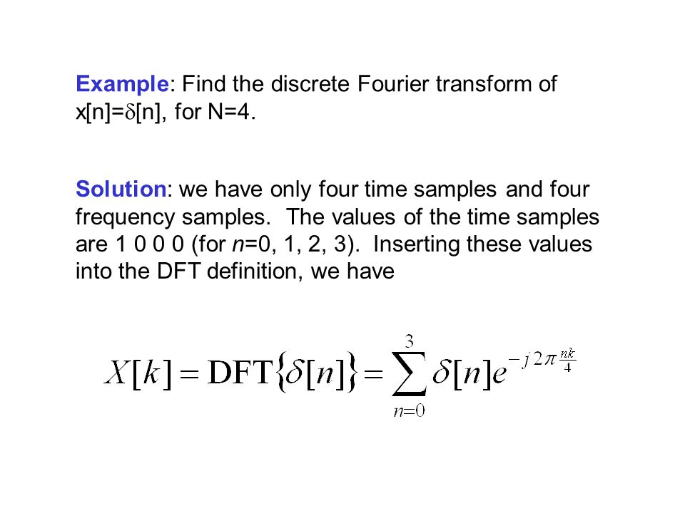 Example: Find the discrete Fourier transform of x[n]=  [n], for N=4.