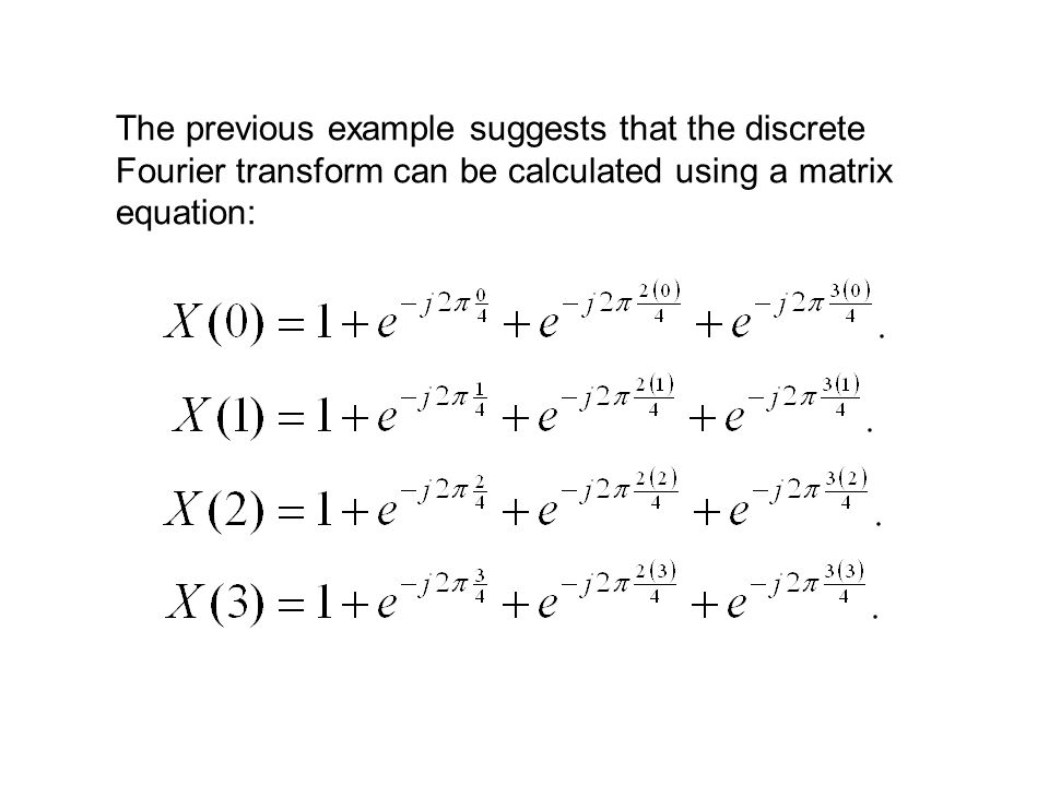 The previous example suggests that the discrete Fourier transform can be calculated using a matrix equation:
