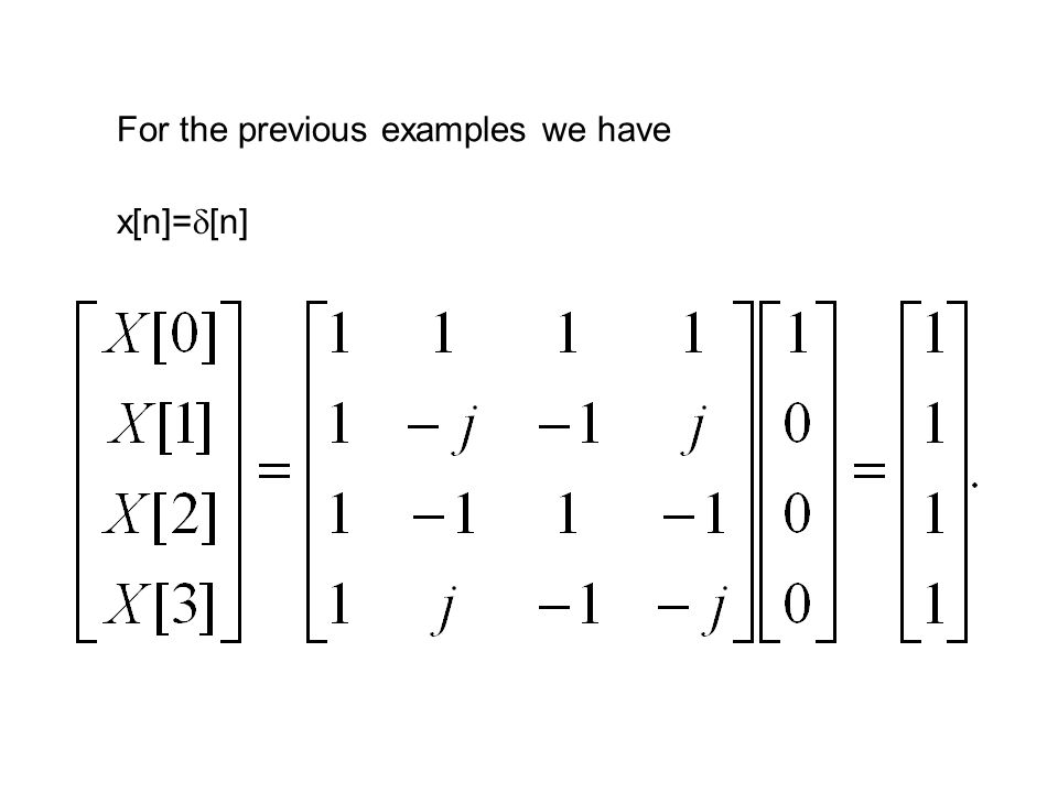 For the previous examples we have x[n]=  [n]