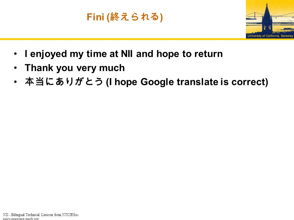 NII - Bilingual Technical Lexicon from NTCIRSic- naics-mapping-xmdr.ppt Fini ( 終えられる ) I enjoyed my time at NII and hope to return Thank you very much 本当にありがとう (I hope Google translate is correct)