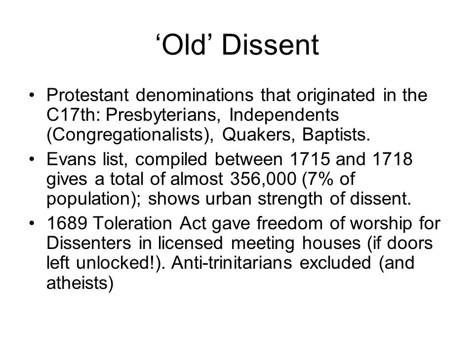 'Old' Dissent Protestant denominations that originated in the C17th: Presbyterians, Independents (Congregationalists), Quakers, Baptists. Evans list,