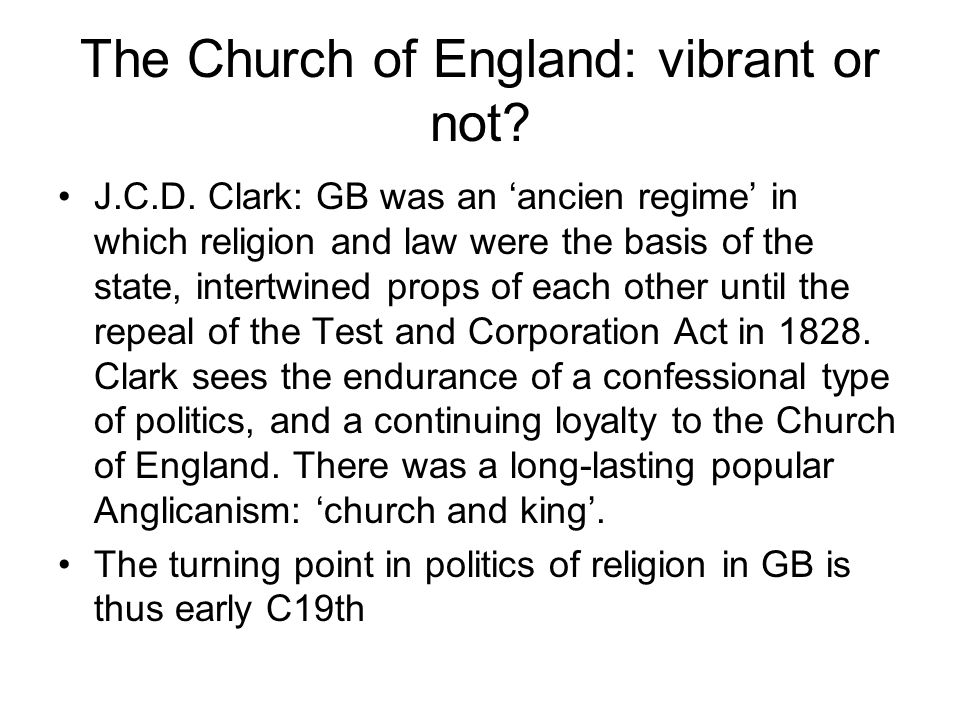 The Church of England: vibrant or not? J.C.D. Clark: GB was an 'ancien regime' in which religion and law were the basis of the state, intertwined prop