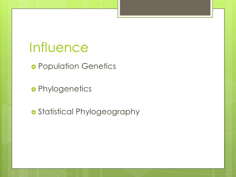 Influence  Population Genetics  Phylogenetics  Statistical Phylogeography