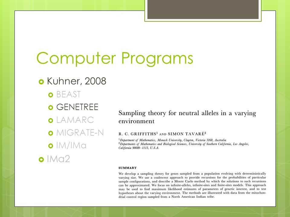 Computer Programs  Kuhner, 2008  BEAST  GENETREE  LAMARC  MIGRATE-N  IM/IMa  IMa2