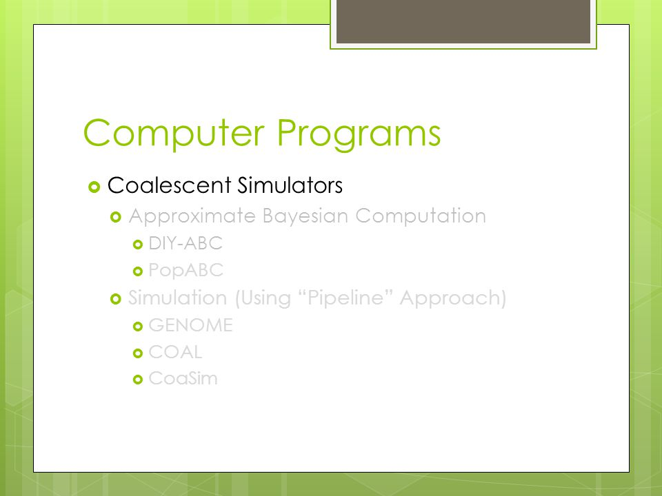 Computer Programs  Coalescent Simulators  Approximate Bayesian Computation  DIY-ABC  PopABC  Simulation (Using Pipeline Approach)  GENOME  COAL  CoaSim