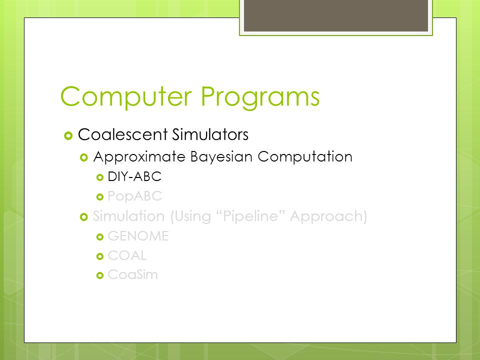 "Computer Programs  Coalescent Simulators  Approximate Bayesian Computation  DIY-ABC  PopABC  Simulation (Using ""Pipeline"" Approach)  GENOME  CO"