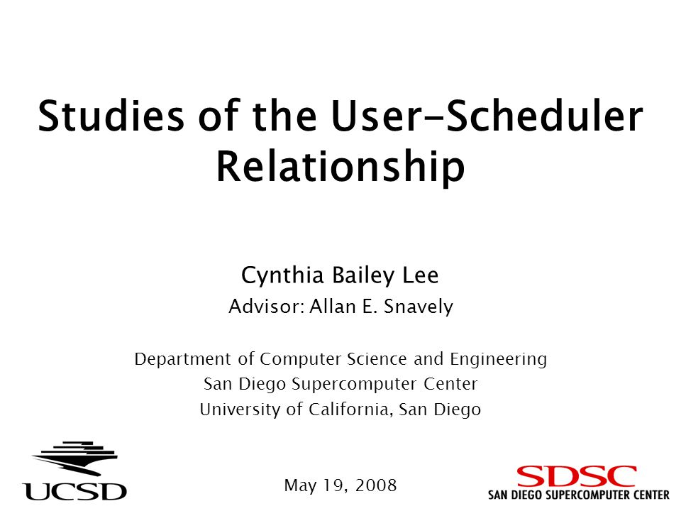 Studies of the User-Scheduler Relationship Cynthia Bailey Lee Advisor: Allan E.