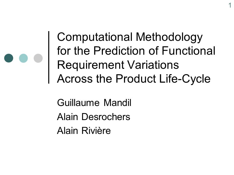 1 Computational Methodology for the Prediction of Functional Requirement Variations Across the Product Life-Cycle Guillaume Mandil Alain Desrochers Alain Rivière