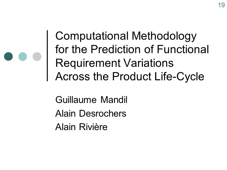 19 Computational Methodology for the Prediction of Functional Requirement Variations Across the Product Life-Cycle Guillaume Mandil Alain Desrochers Alain Rivière