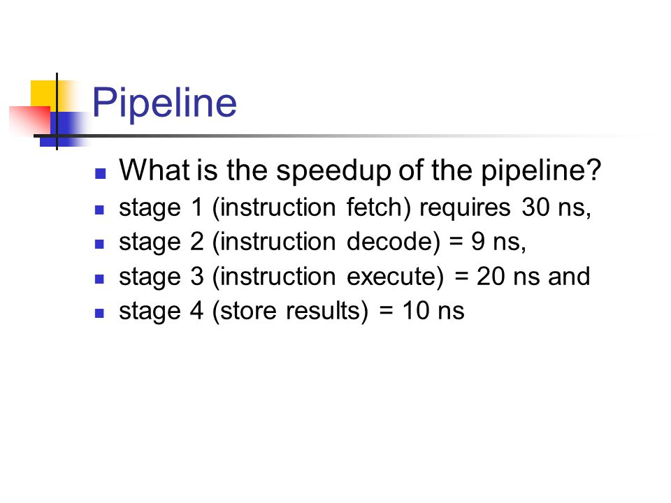 Pipeline What is the speedup of the pipeline.