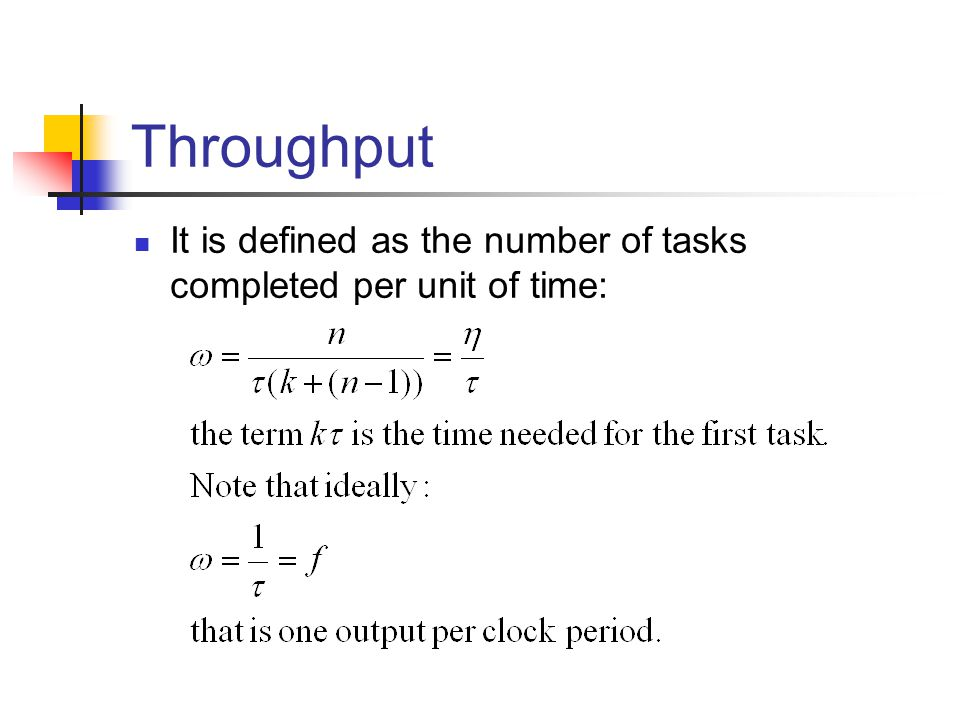 Throughput It is defined as the number of tasks completed per unit of time: