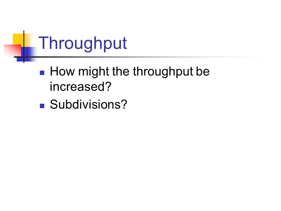 Throughput How might the throughput be increased Subdivisions