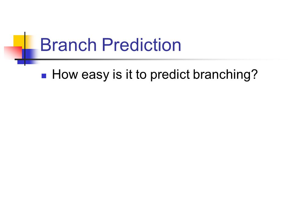 Branch Prediction How easy is it to predict branching