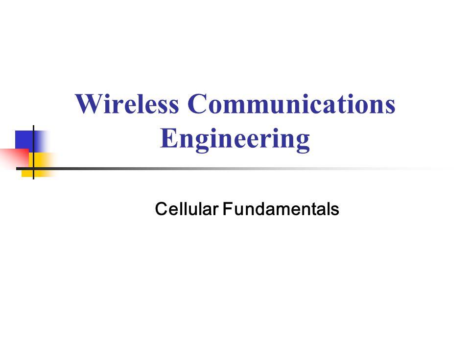 Wireless Communications Engineering Cellular Fundamentals