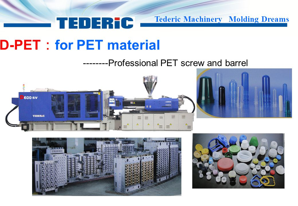 Tederic Machinery Molding Dreams D-PVC : for PVC material Widen safety door Bowing at barrel ensures exact temperature control