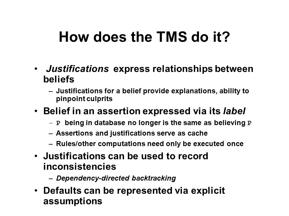 How does the TMS do it? Justifications express relationships between beliefs –Justifications for a belief provide explanations, ability to pinpoint cu