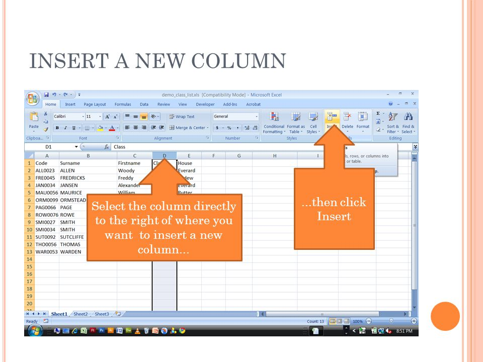 INSERT A NEW COLUMN Select the column directly to the right of where you want to insert a new column......then click Insert