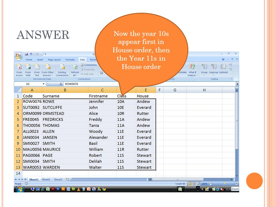 ANSWER Now the year 10s appear first in House order, then the Year 11s in House order