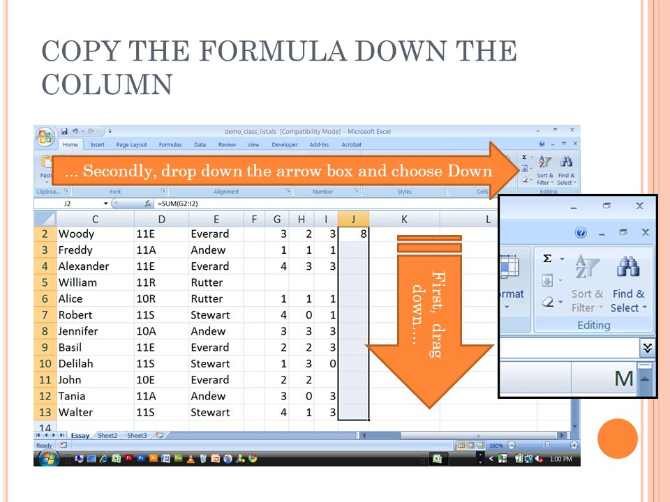 COPY THE FORMULA DOWN THE COLUMN First, drag down....... Secondly, drop down the arrow box and choose Down