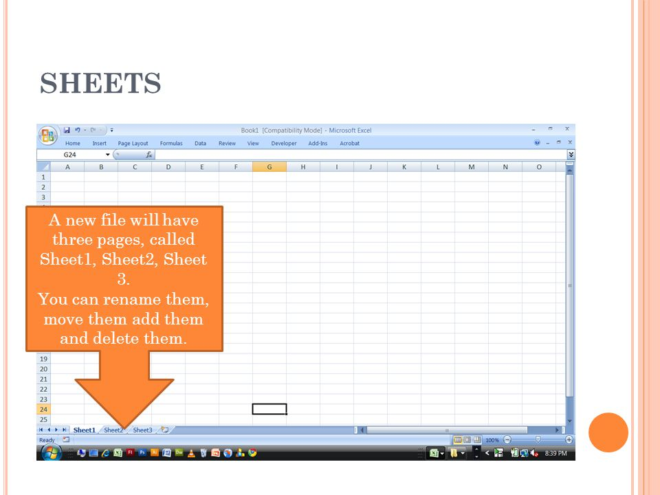 CHANGE THE NAME OF A SHEET Right-click on the sheet name and select Rename. Type in a new name.