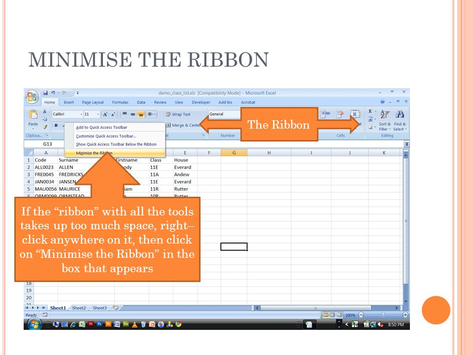 MINIMISE THE RIBBON If the ribbon with all the tools takes up too much space, right– click anywhere on it, then click on Minimise the Ribbon in the box that appears The Ribbon