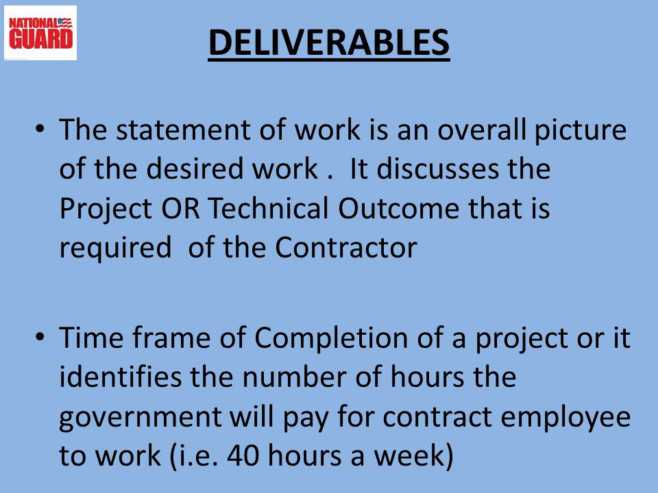 DELIVERABLES The statement of work is an overall picture of the desired work.