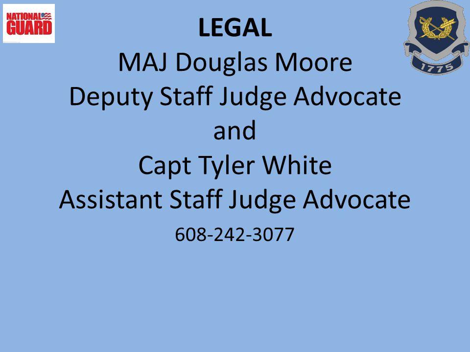 LEGAL MAJ Douglas Moore Deputy Staff Judge Advocate and Capt Tyler White Assistant Staff Judge Advocate 608-242-3077