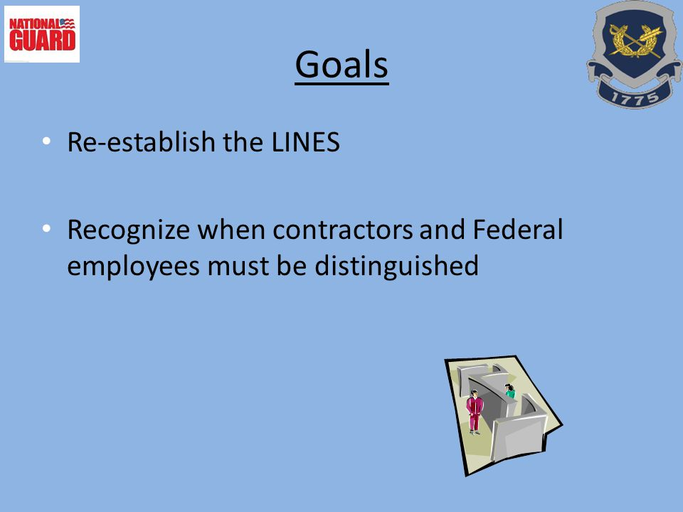 Goals Re-establish the LINES Recognize when contractors and Federal employees must be distinguished