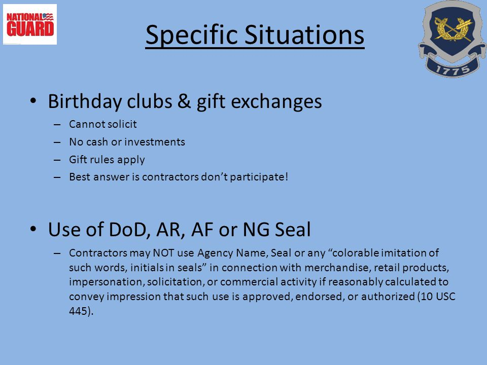 Specific Situations Birthday clubs & gift exchanges – Cannot solicit – No cash or investments – Gift rules apply – Best answer is contractors don't participate.