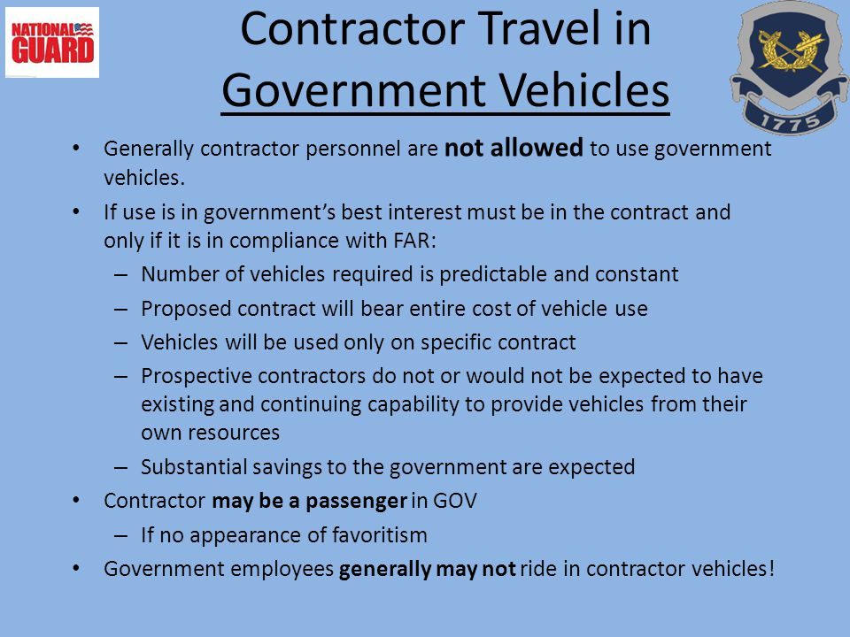 Contractor Travel in Government Vehicles Generally contractor personnel are not allowed to use government vehicles. If use is in government's best int
