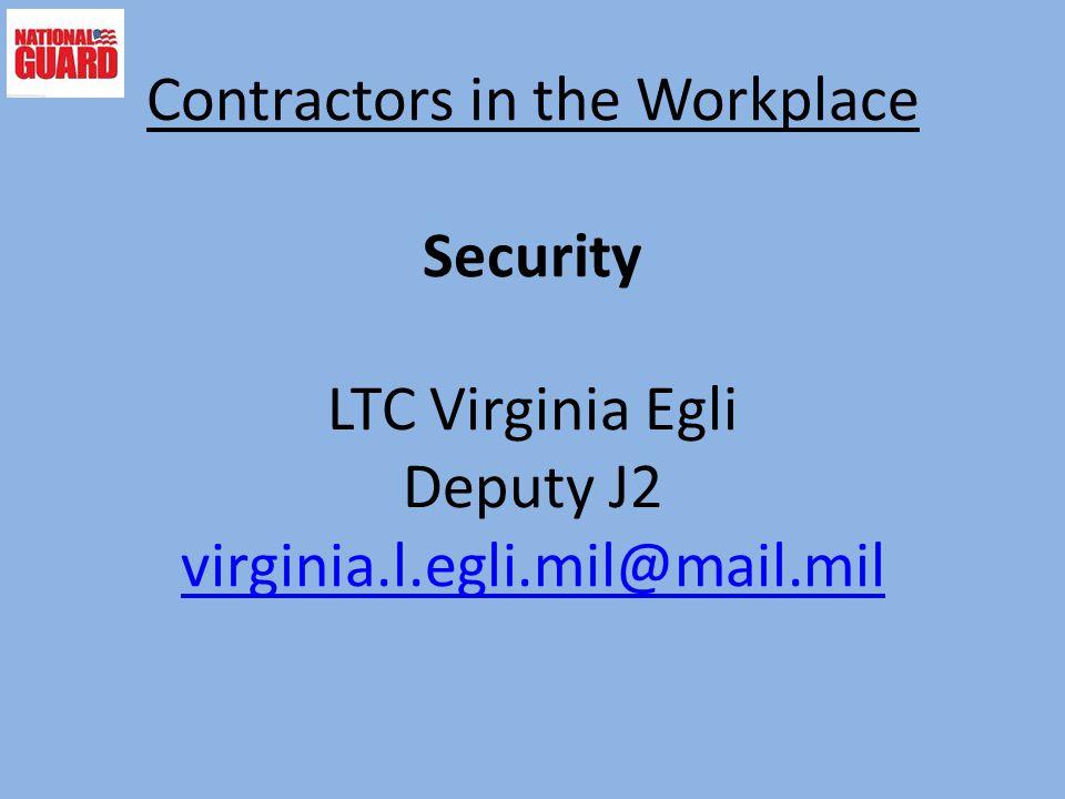 Contractors in the Workplace Security LTC Virginia Egli Deputy J2 virginia.l.egli.mil@mail.mil