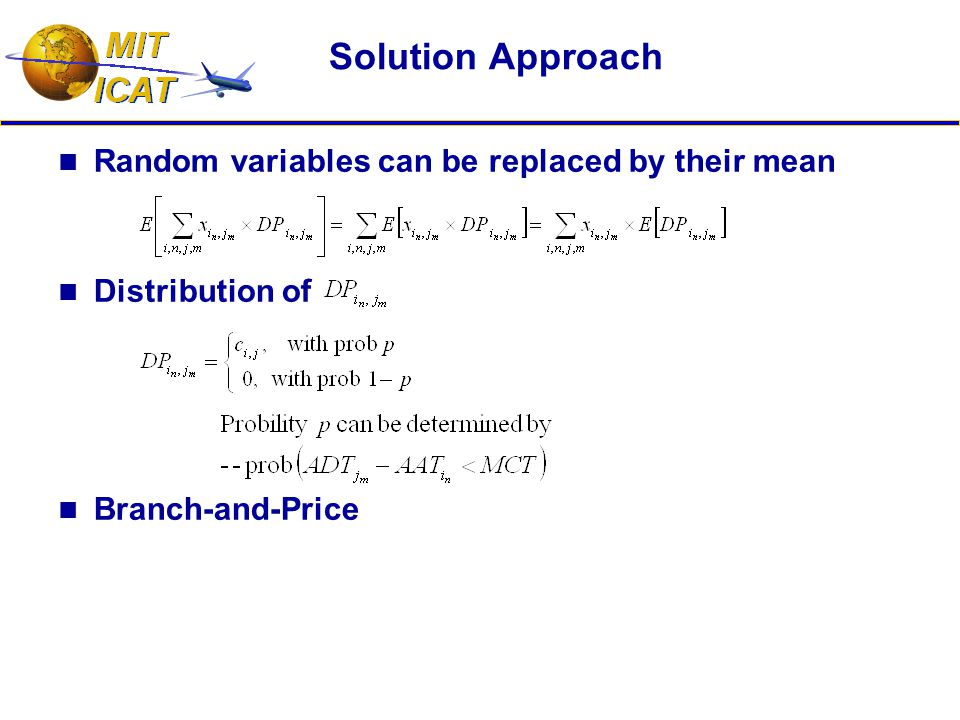 Solution Approach Random variables can be replaced by their mean Distribution of Branch-and-Price