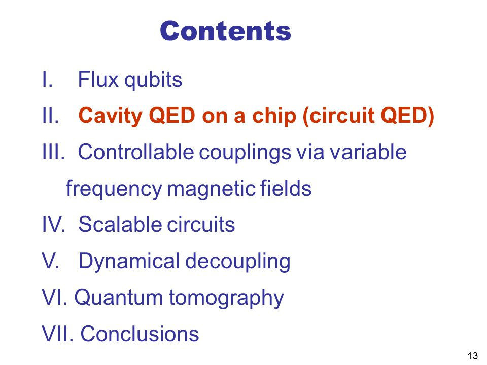 13 Contents I. Flux qubits II. Cavity QED on a chip (circuit QED) III. Controllable couplings via variable frequency magnetic fields IV. Scalable circ
