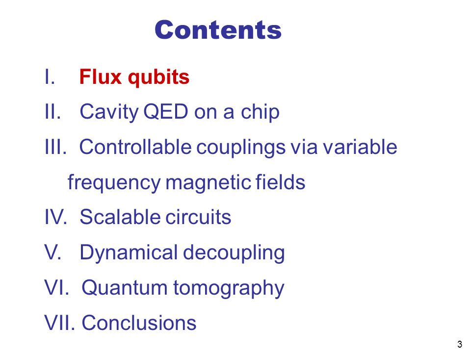 3 Contents I.Flux qubits II. Cavity QED on a chip III.